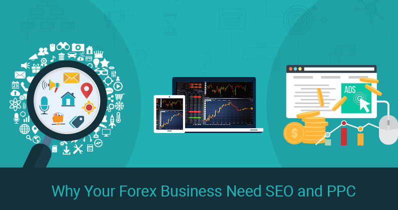 3 Major Reasons Why Your Forex Business Need SEO and PPC